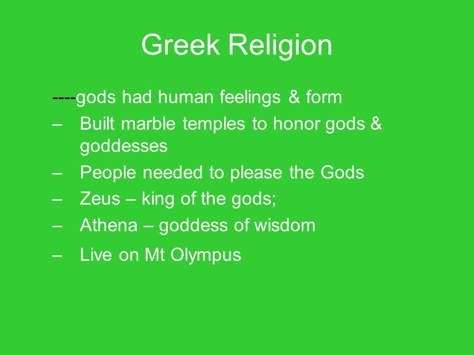 Greek Religion ----gods had human feelings & form