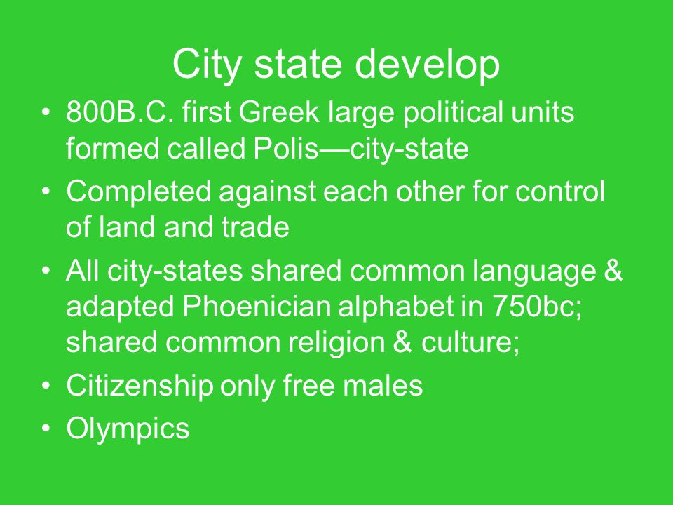 City state develop 800B.C. first Greek large political units formed called Polis—city-state.