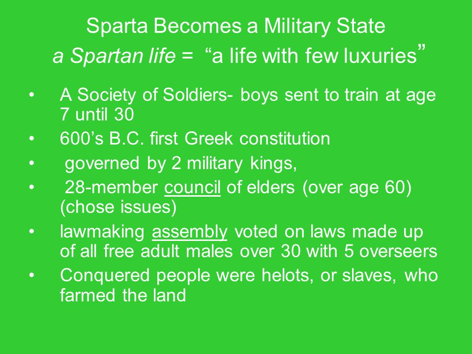 Sparta Becomes a Military State a Spartan life = a life with few luxuries