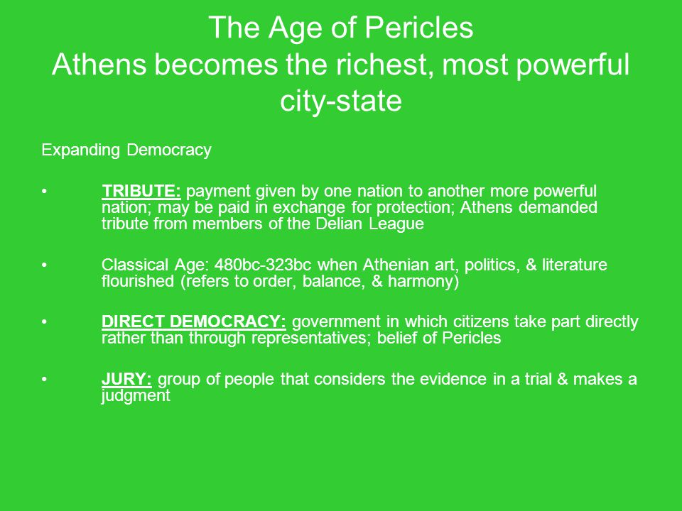 The Age of Pericles Athens becomes the richest, most powerful city-state
