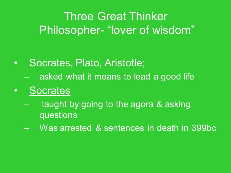 Three Great Thinker Philosopher- lover of wisdom