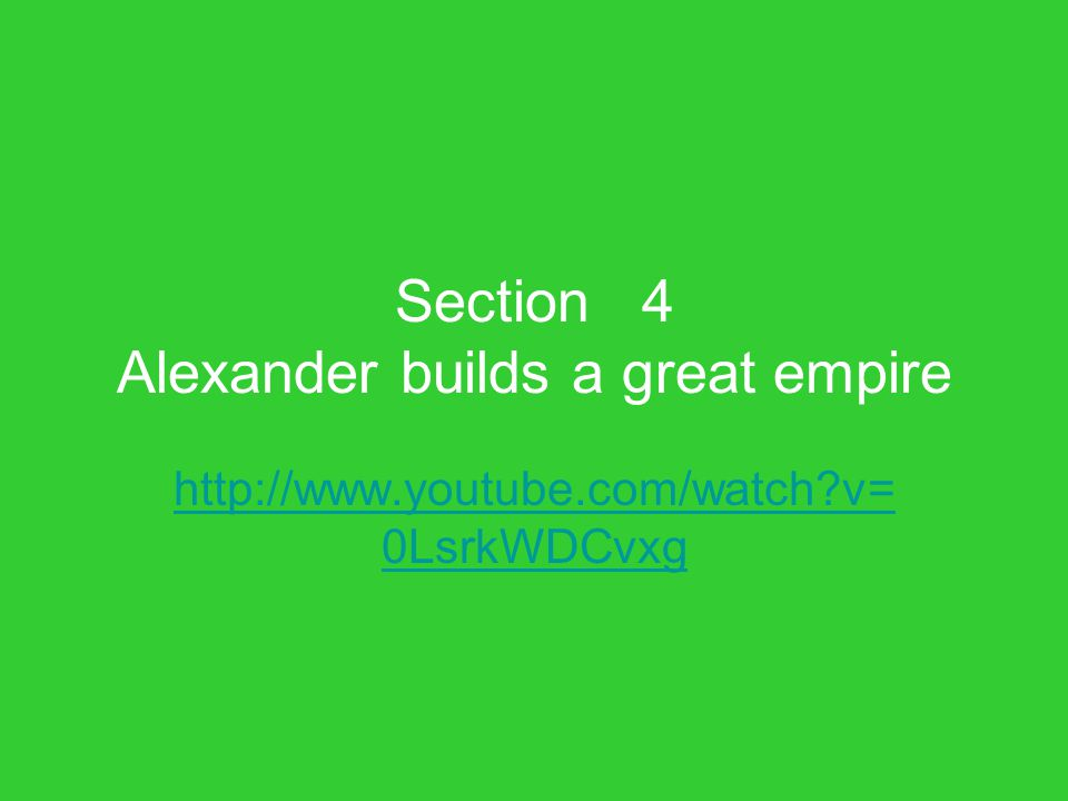 Section 4 Alexander builds a great empire