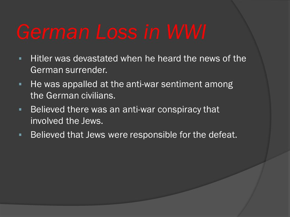German Loss in WWI Hitler was devastated when he heard the news of the German surrender.