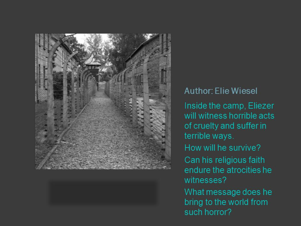 Author: Elie Wiesel Inside the camp, Eliezer will witness horrible acts of cruelty and suffer in terrible ways.