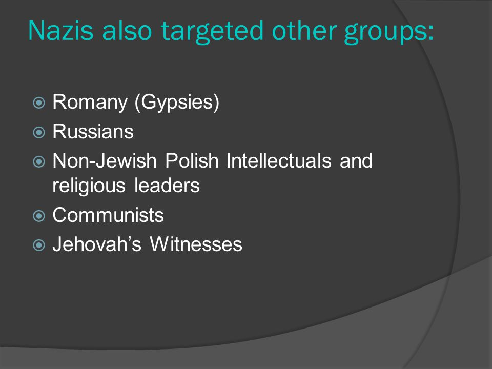Nazis also targeted other groups: