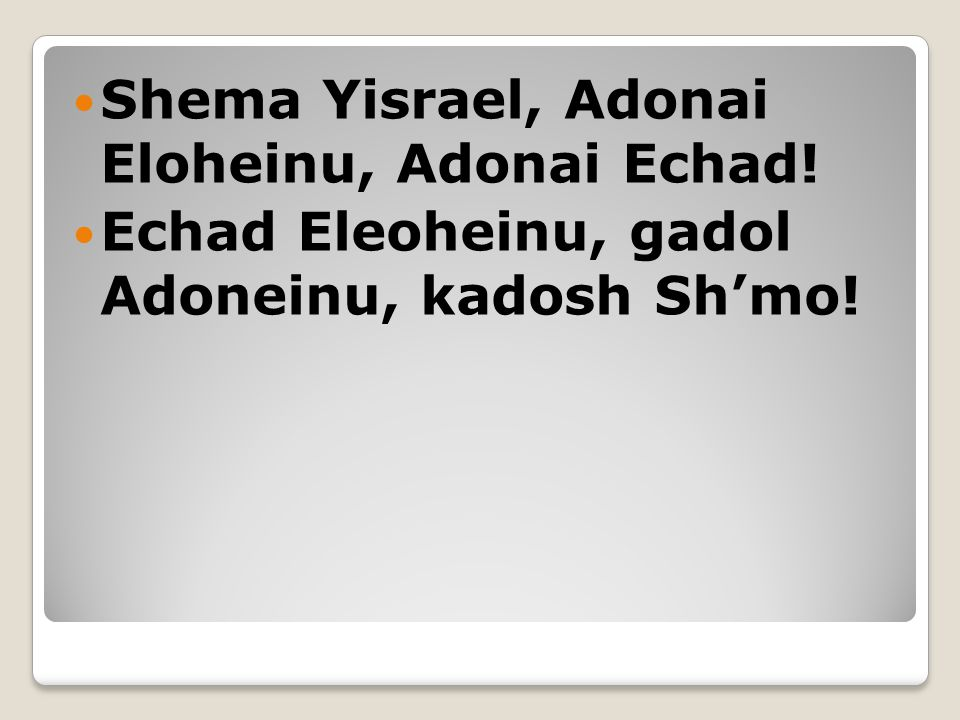 Shema Yisrael, Adonai Eloheinu, Adonai Echad!
