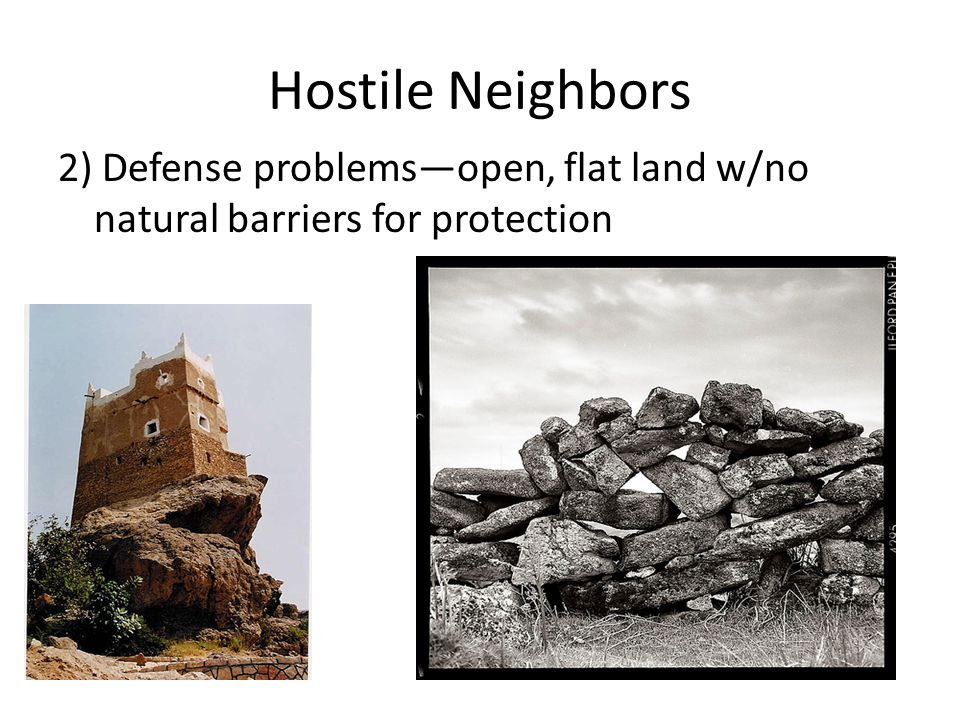 Hostile Neighbors 2) Defense problems—open, flat land w/no natural barriers for protection