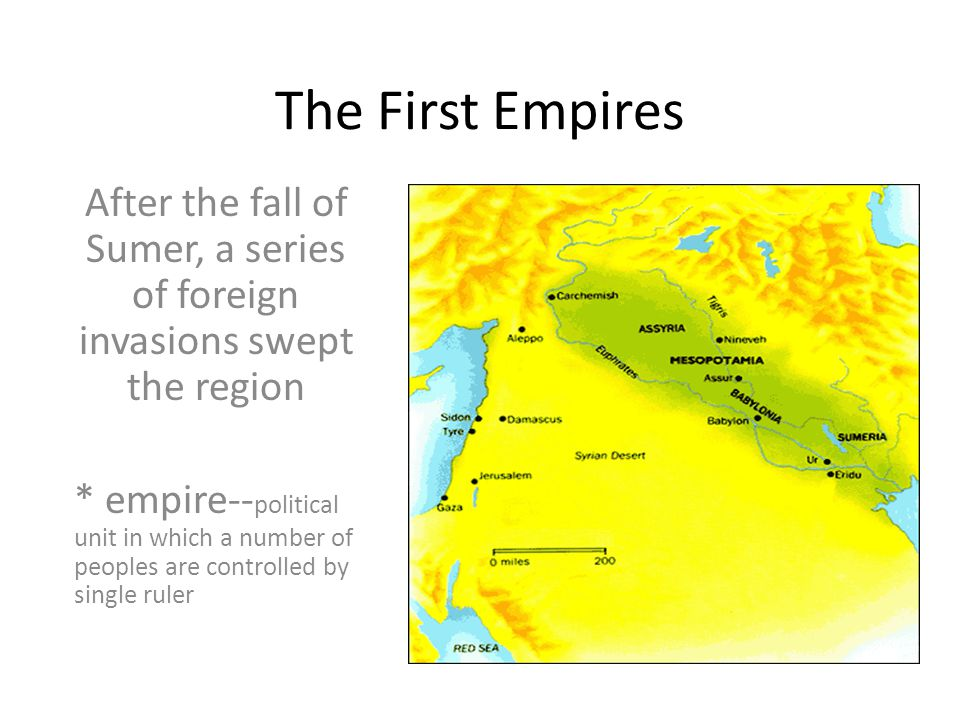 The First Empires After the fall of Sumer, a series of foreign invasions swept the region.
