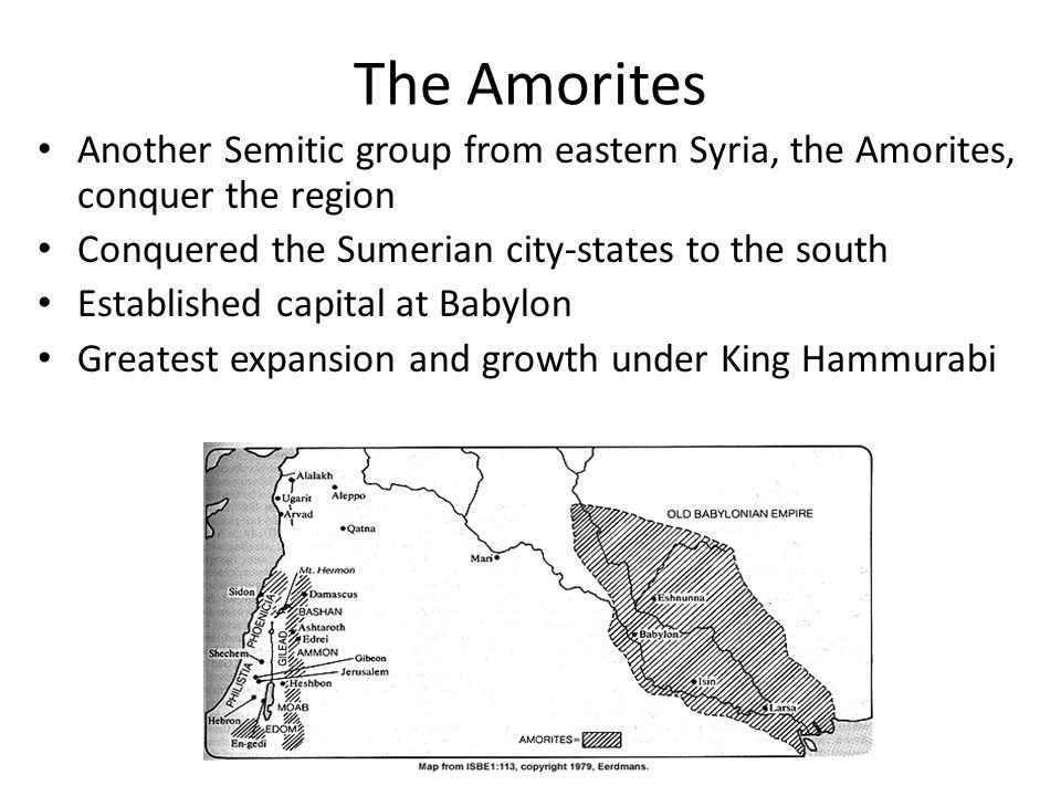 The Amorites Another Semitic group from eastern Syria, the Amorites, conquer the region. Conquered the Sumerian city-states to the south.
