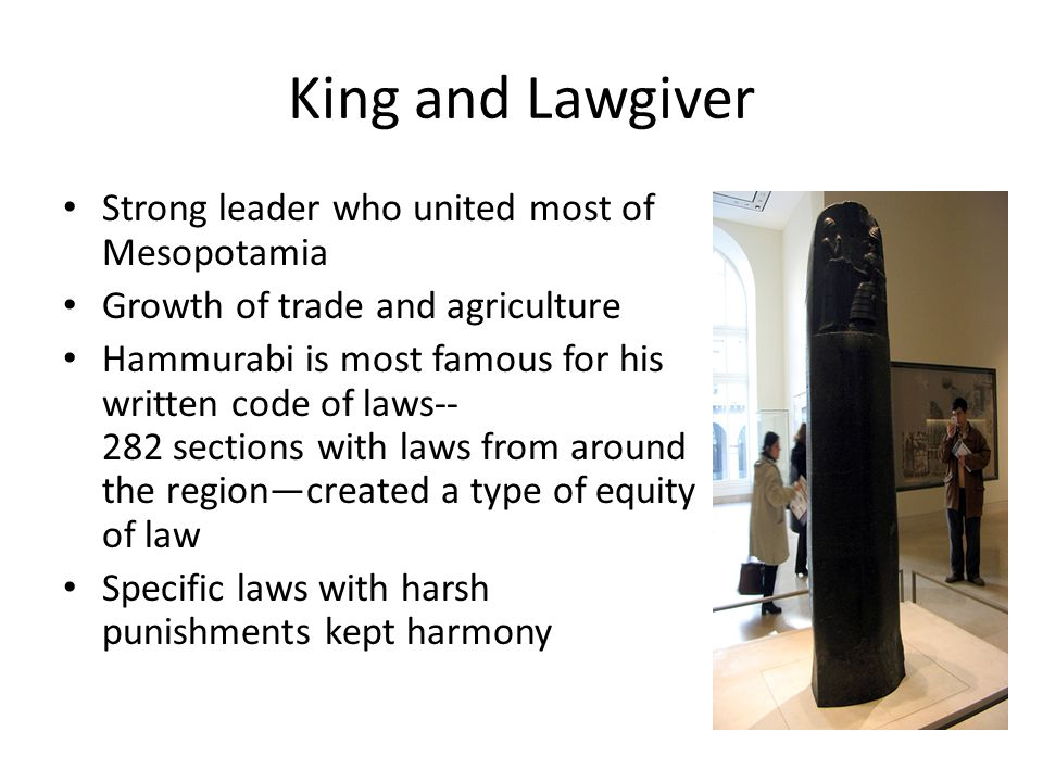 King and Lawgiver Strong leader who united most of Mesopotamia