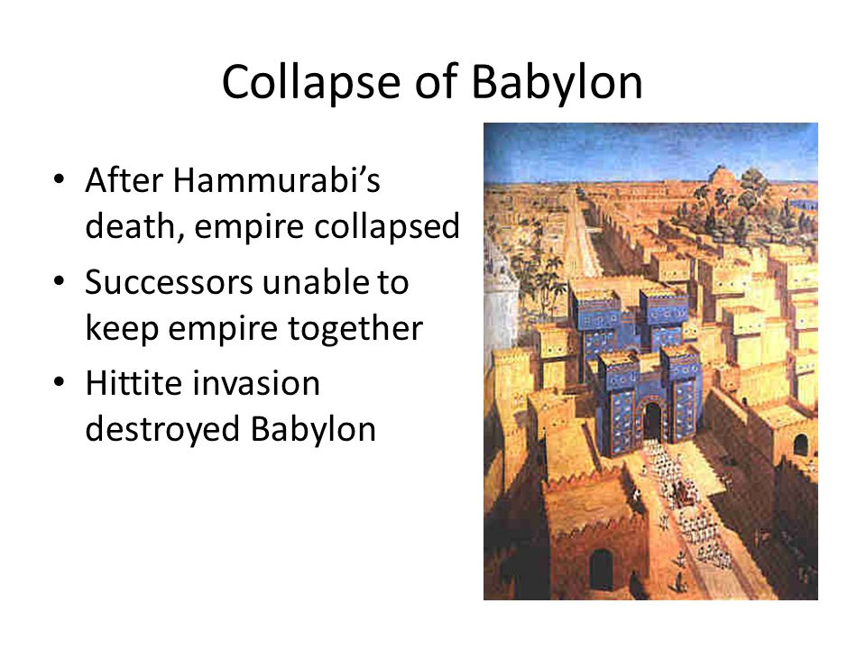 Collapse of Babylon After Hammurabi's death, empire collapsed
