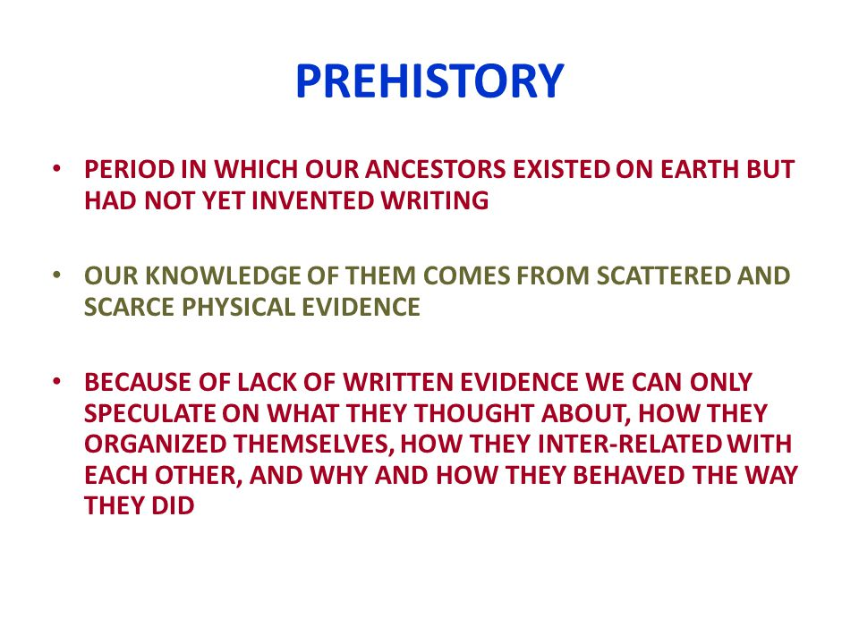 PREHISTORY PERIOD IN WHICH OUR ANCESTORS EXISTED ON EARTH BUT HAD NOT YET INVENTED WRITING.