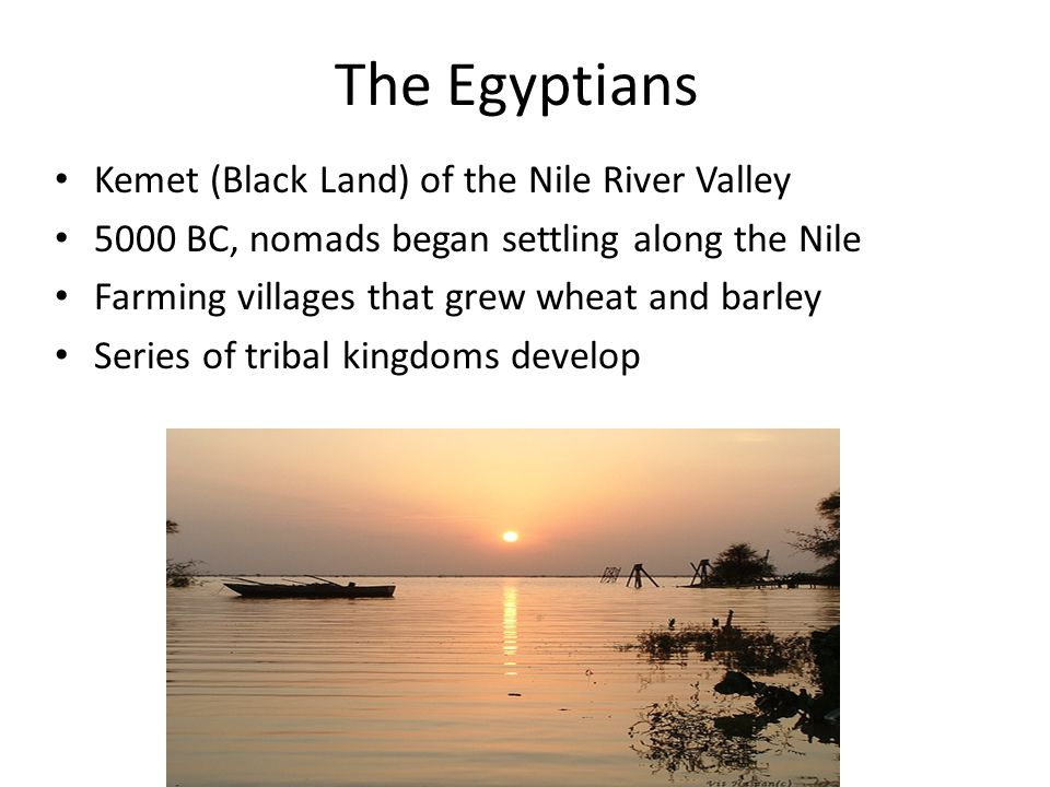 The Egyptians Kemet (Black Land) of the Nile River Valley