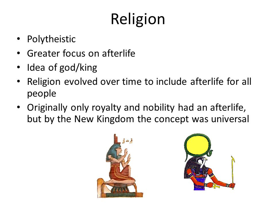 Religion Polytheistic Greater focus on afterlife Idea of god/king
