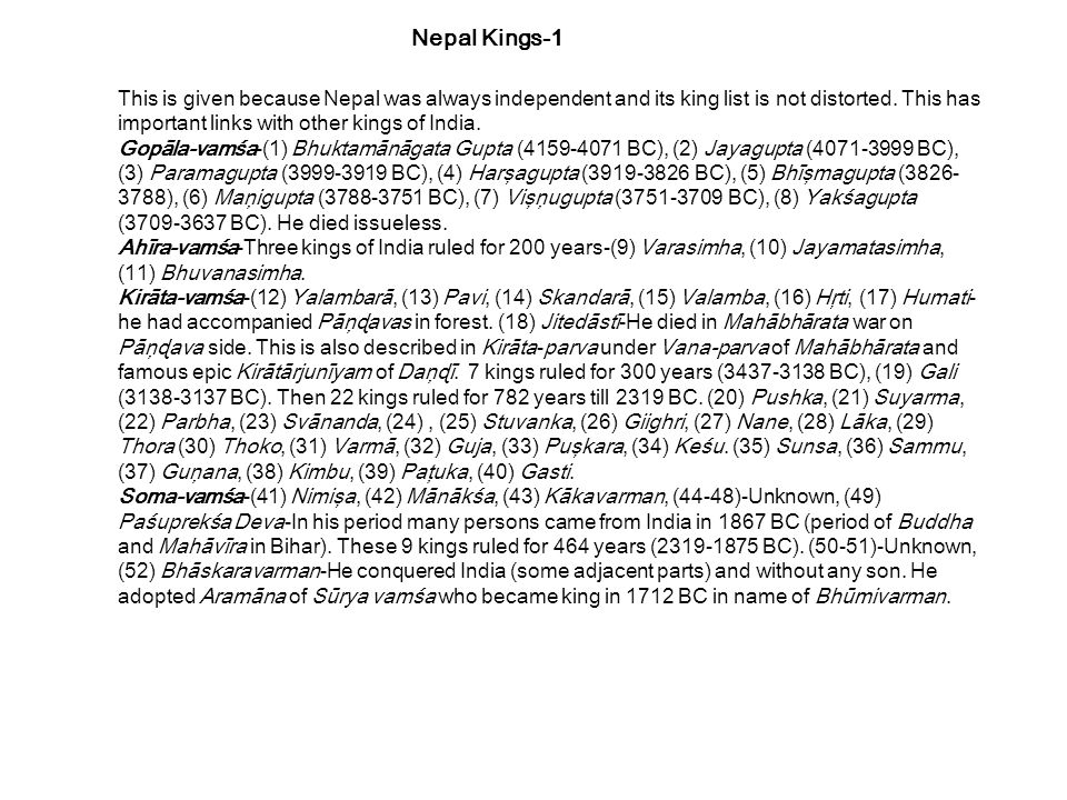 Nepal Kings-1 This is given because Nepal was always independent and its king list is not distorted. This has.