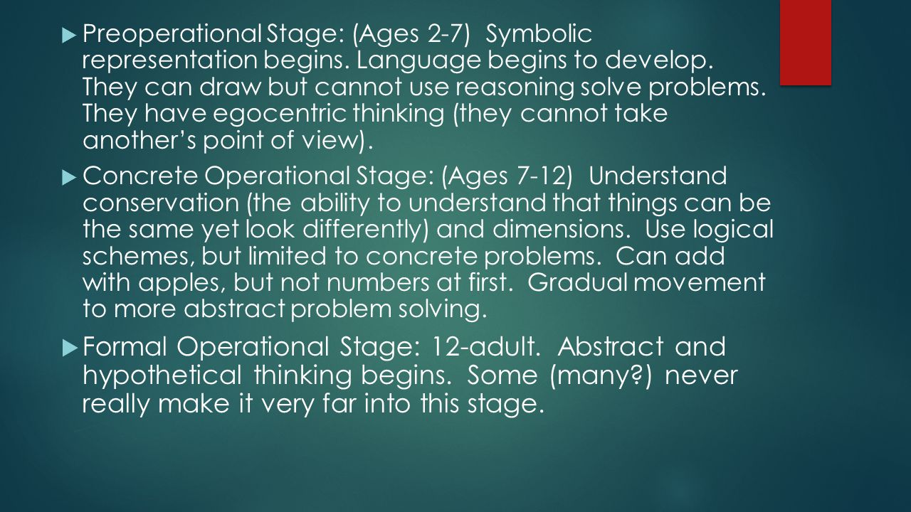Preoperational Stage: (Ages 2-7) Symbolic representation begins