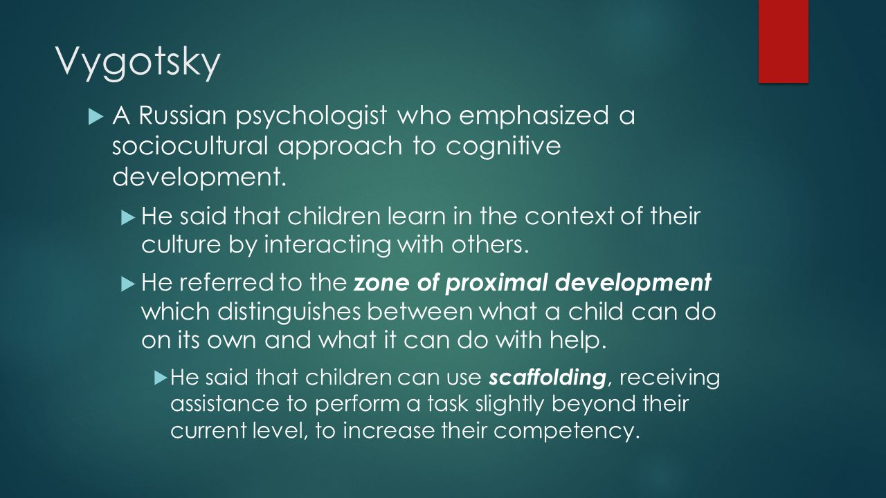Vygotsky A Russian psychologist who emphasized a sociocultural approach to cognitive development.