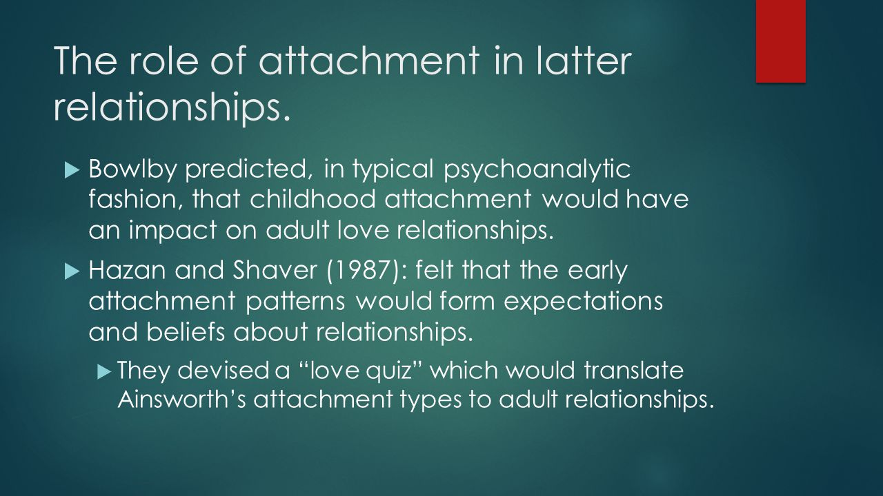 The role of attachment in latter relationships.