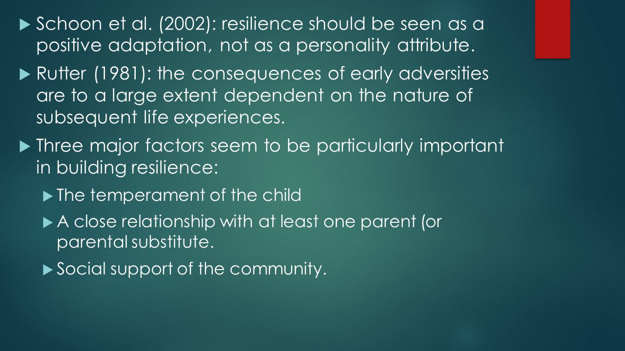 Schoon et al. (2002): resilience should be seen as a positive adaptation, not as a personality attribute.