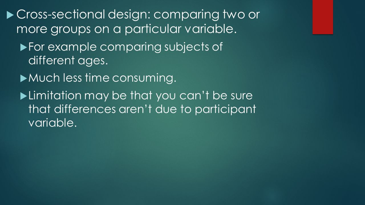 Cross-sectional design: comparing two or more groups on a particular variable.