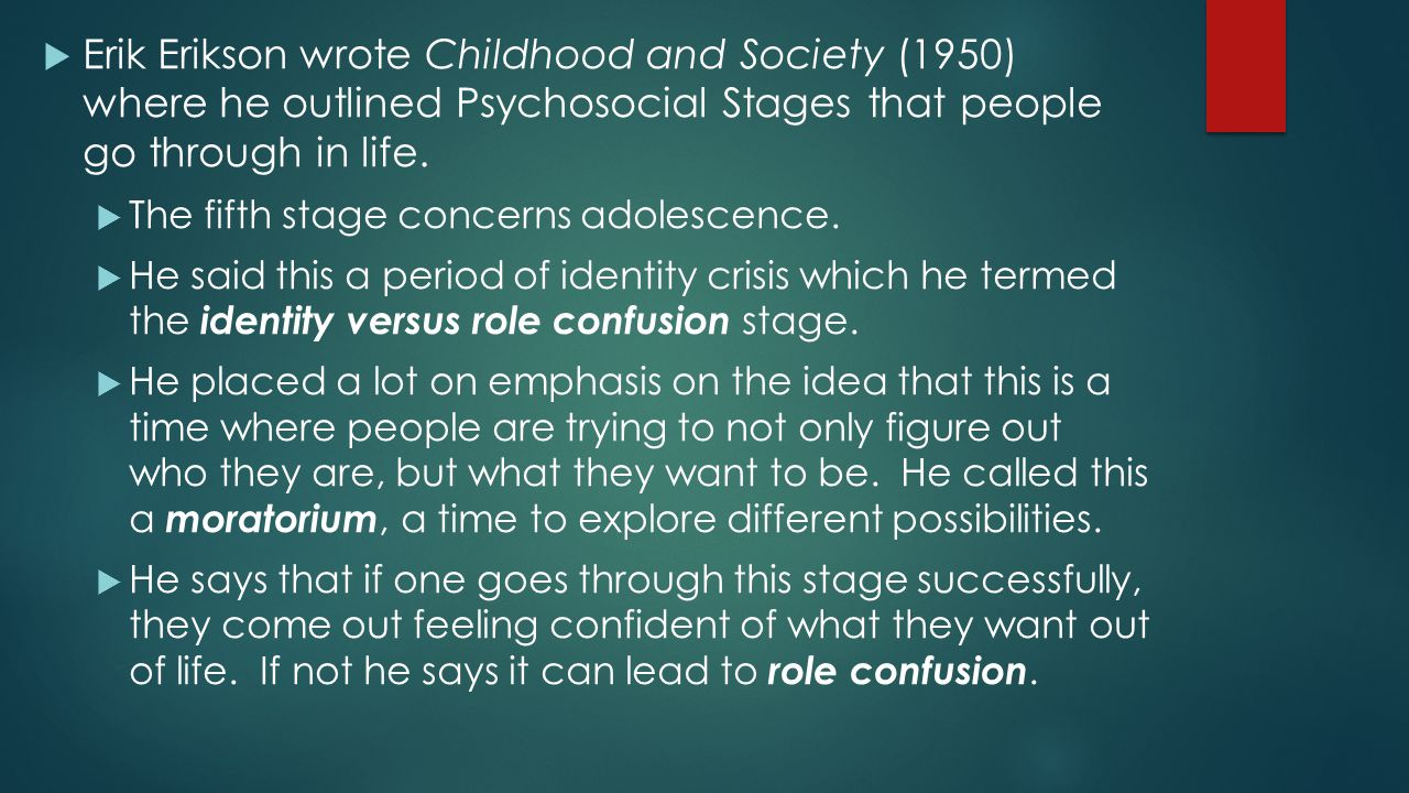 Erik Erikson wrote Childhood and Society (1950) where he outlined Psychosocial Stages that people go through in life.