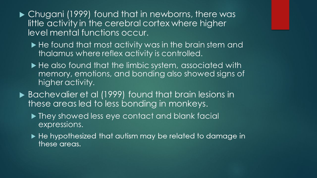 Chugani (1999) found that in newborns, there was little activity in the cerebral cortex where higher level mental functions occur.
