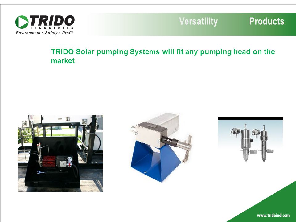 Versatility Products TRIDO Solar pumping Systems will fit any pumping head on the market.