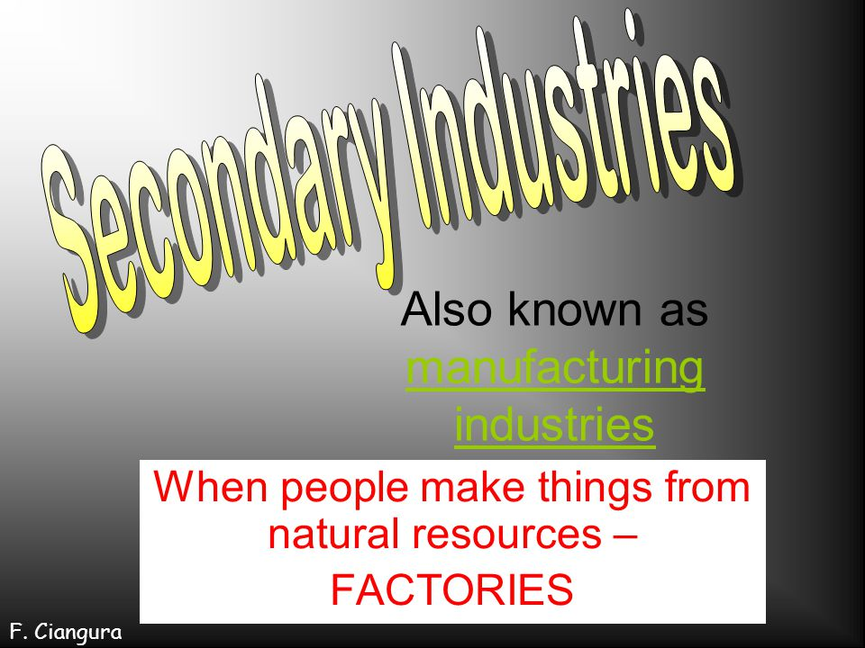 Also known as manufacturing industries