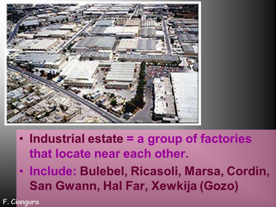 Industrial estate = a group of factories that locate near each other.