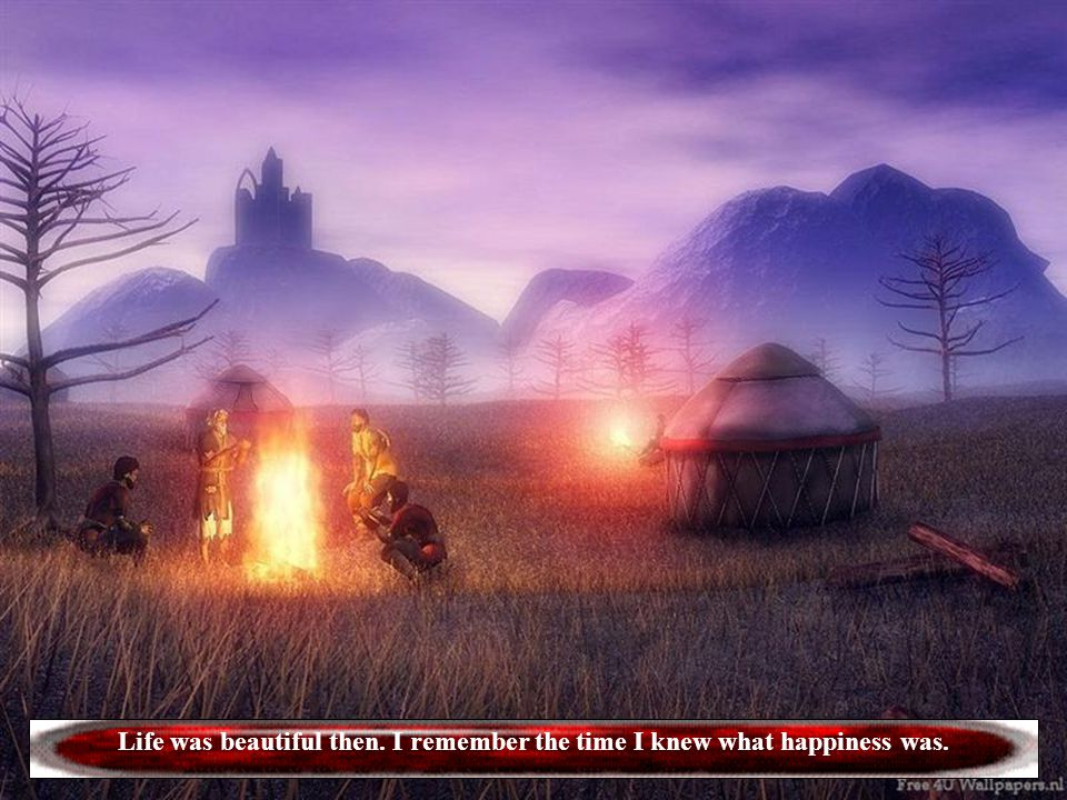 Life was beautiful then. I remember the time I knew what happiness was.