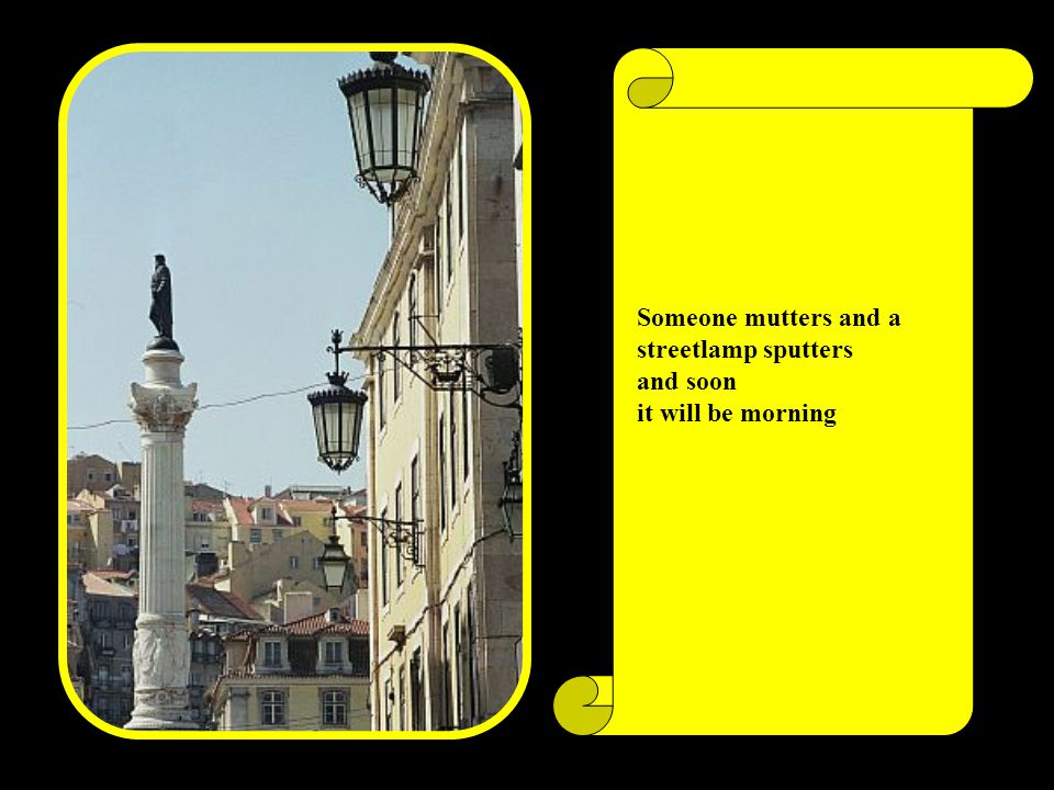Someone mutters and a streetlamp sputters and soon it will be morning