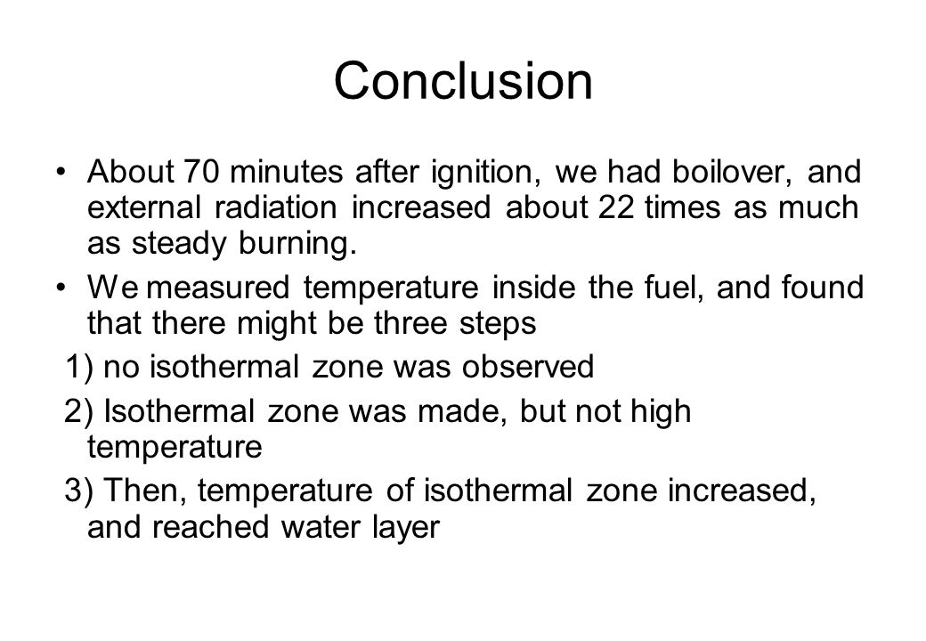 Conclusion About 70 minutes after ignition, we had boilover, and external radiation increased about 22 times as much as steady burning.