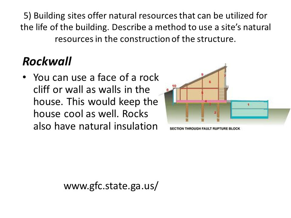 5) Building sites offer natural resources that can be utilized for the life of the building. Describe a method to use a site's natural resources in the construction of the structure.