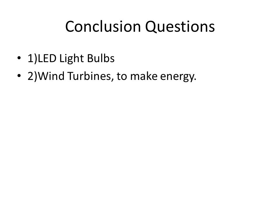 Conclusion Questions 1)LED Light Bulbs