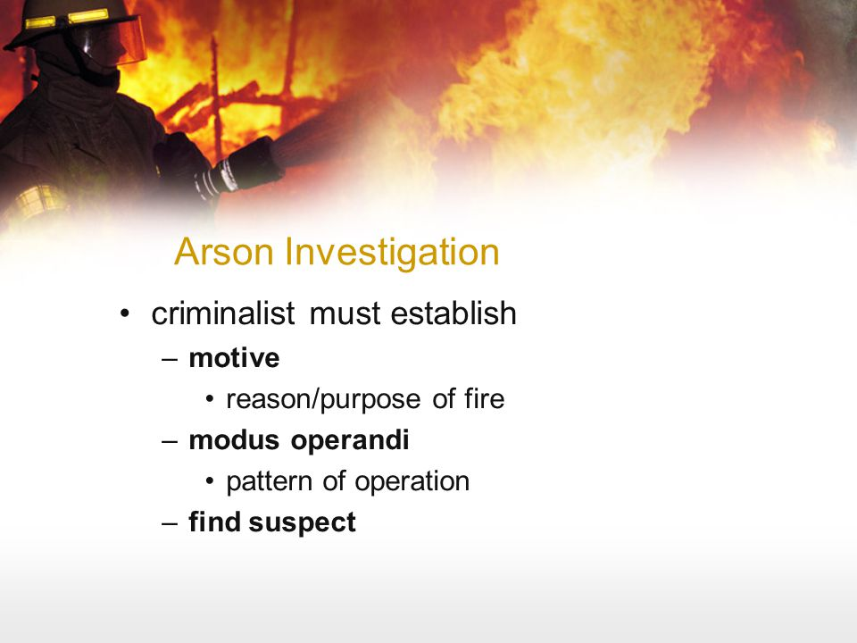 Arson Investigation criminalist must establish motive
