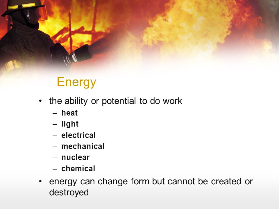Energy the ability or potential to do work