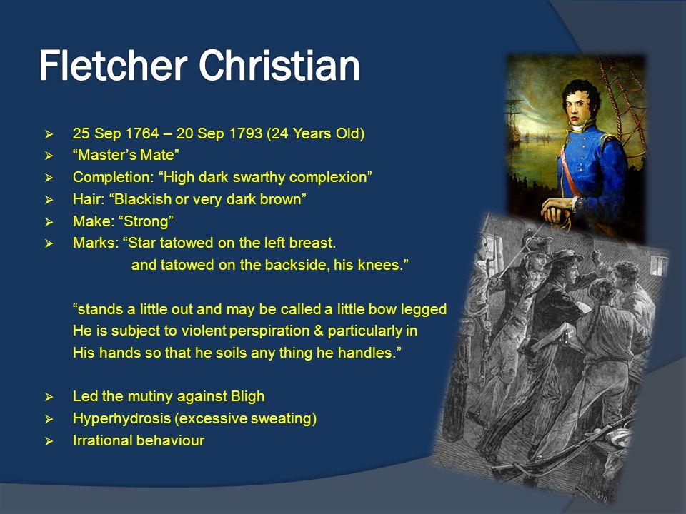 Fletcher Christian 25 Sep 1764 – 20 Sep 1793 (24 Years Old)