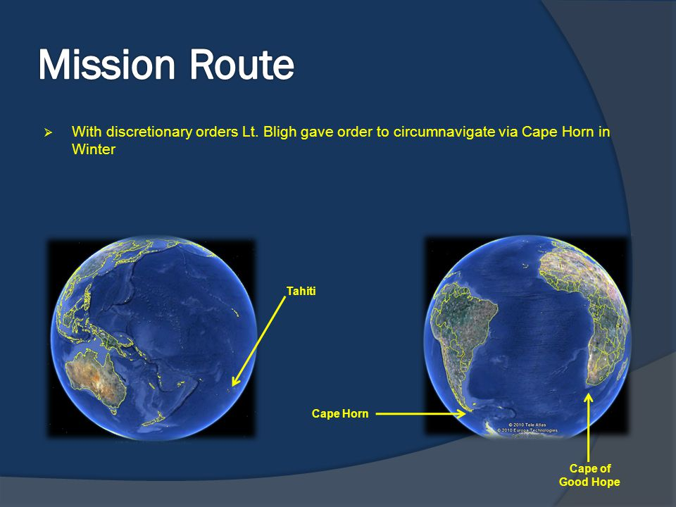Mission Route With discretionary orders Lt. Bligh gave order to circumnavigate via Cape Horn in Winter.