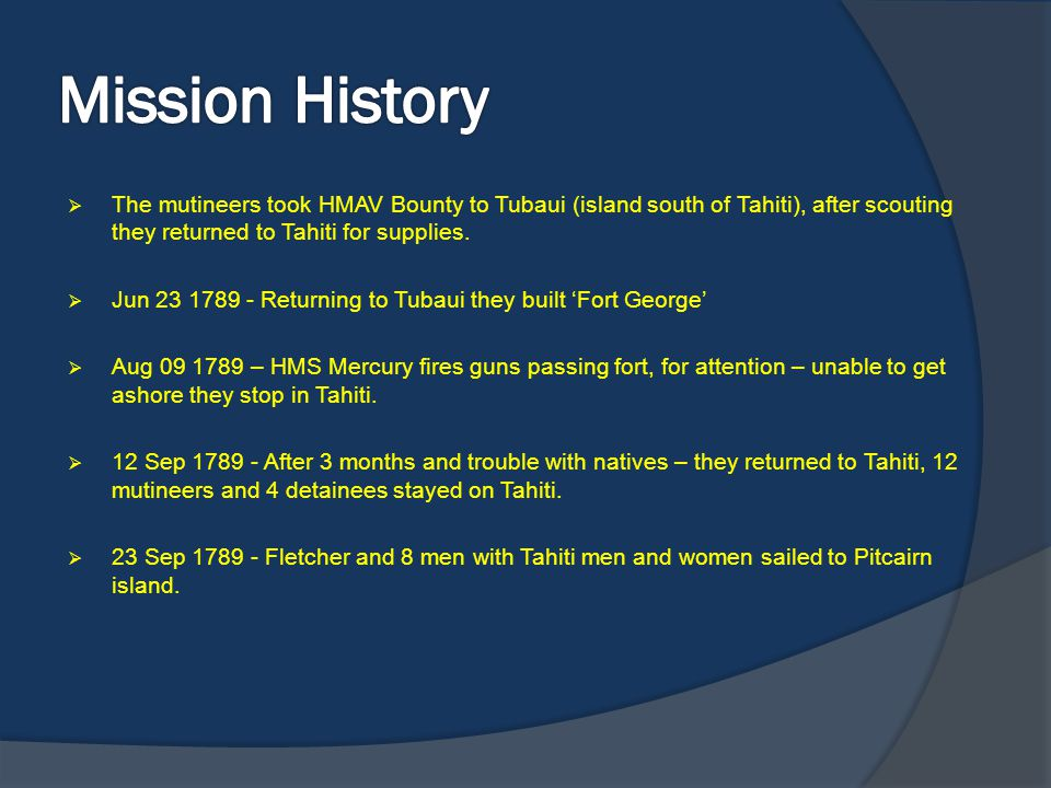 Mission History The mutineers took HMAV Bounty to Tubaui (island south of Tahiti), after scouting they returned to Tahiti for supplies.