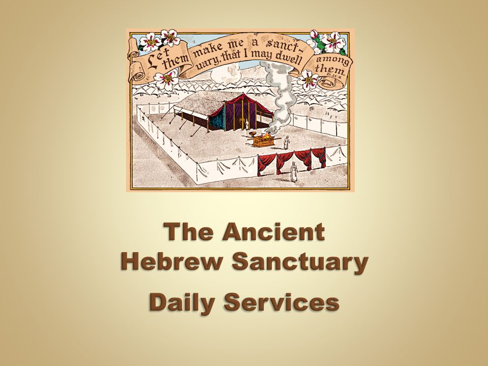 The Ancient Hebrew Sanctuary Daily Services