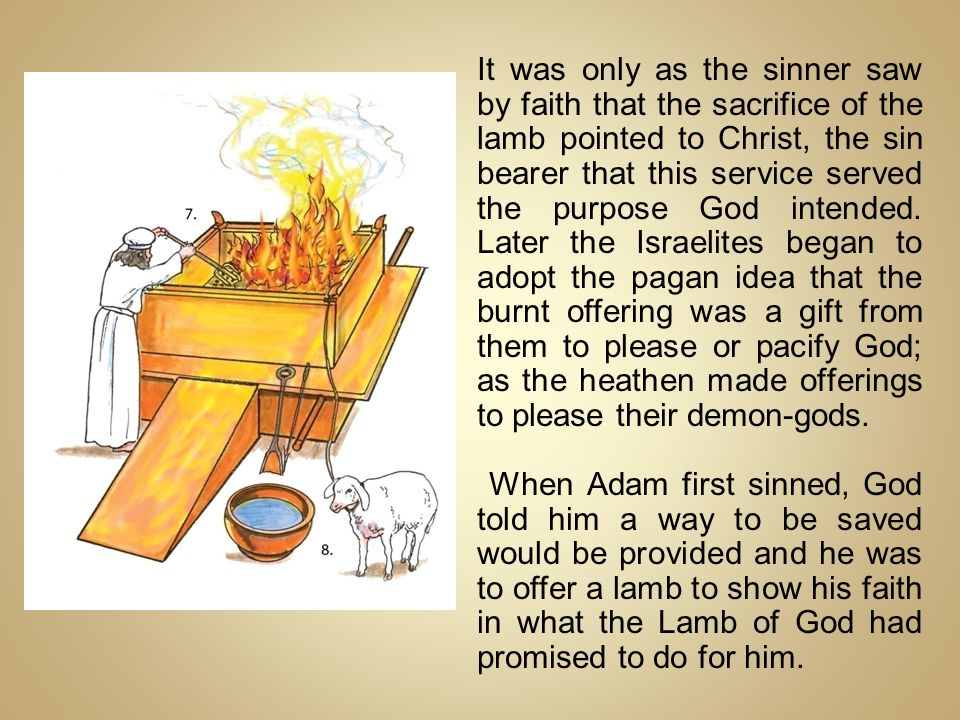 It was only as the sinner saw by faith that the sacrifice of the lamb pointed to Christ, the sin bearer that this service served the purpose God intended.