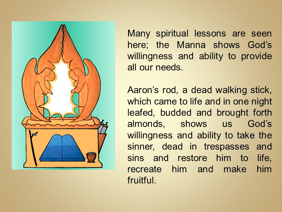 Many spiritual lessons are seen here; the Manna shows God's willingness and ability to provide all our needs.