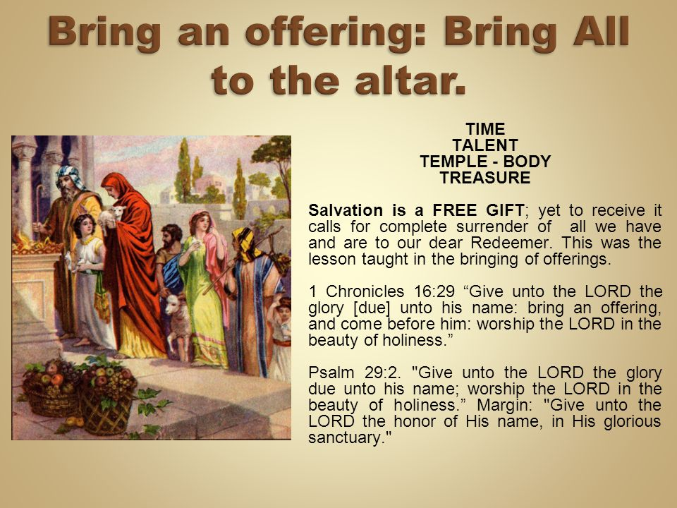 Bring an offering: Bring All to the altar.