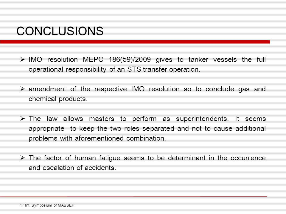 CONCLUSIONS IMO resolution MEPC 186(59)/2009 gives to tanker vessels the full operational responsibility of an STS transfer operation.