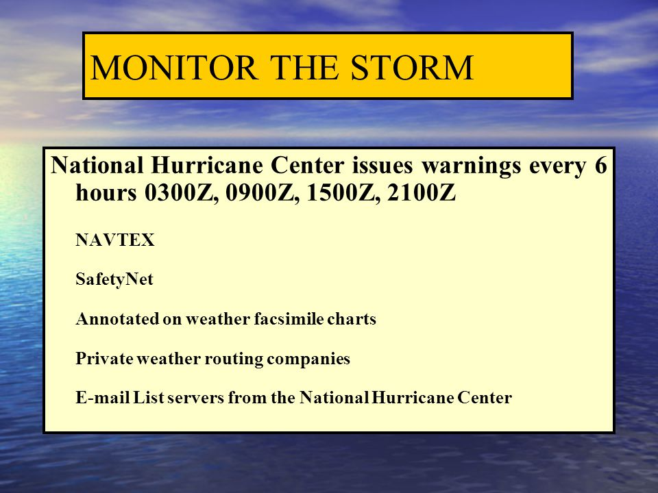 MONITOR THE STORM National Hurricane Center issues warnings every 6 hours 0300Z, 0900Z, 1500Z, 2100Z.