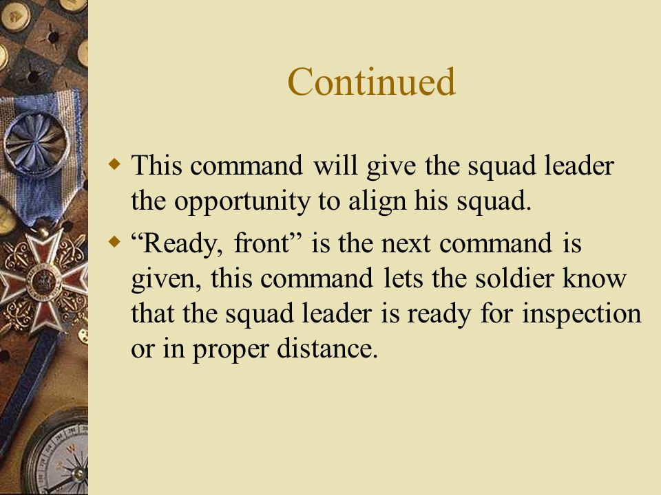 Continued This command will give the squad leader the opportunity to align his squad.