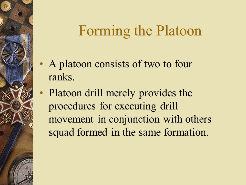 Forming the Platoon A platoon consists of two to four ranks.