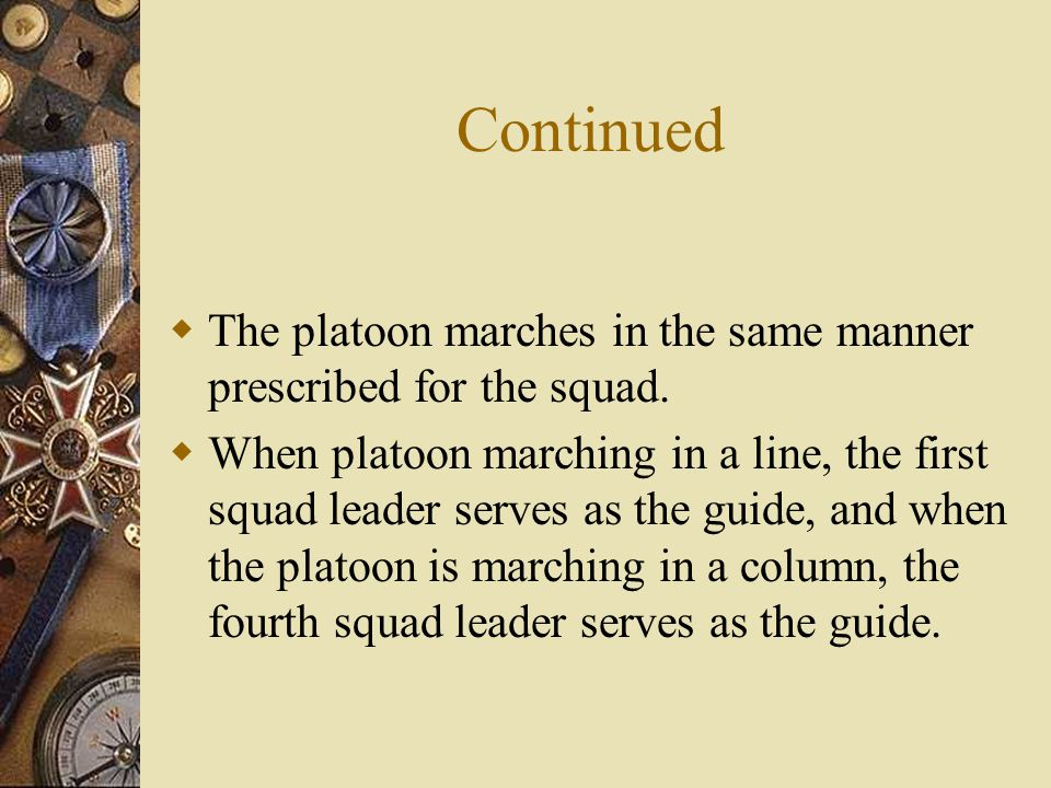 Continued The platoon marches in the same manner prescribed for the squad.