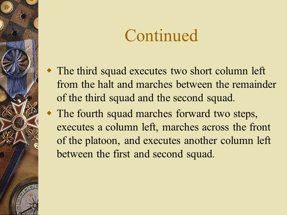 Continued The third squad executes two short column left from the halt and marches between the remainder of the third squad and the second squad.