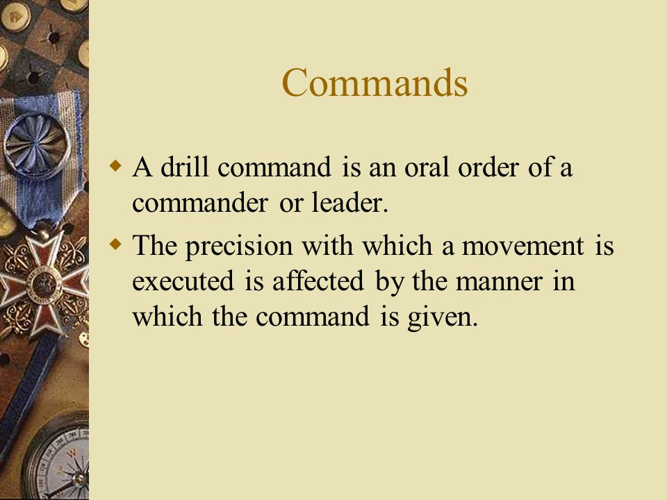 Commands A drill command is an oral order of a commander or leader.